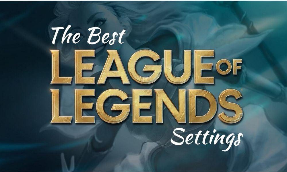 Best League of Legends (LoL) Settings in 2021