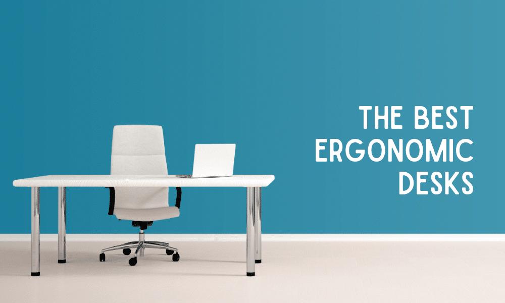 10 Best Ergonomic Desks in 2021