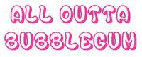 All Outta Bubblegum